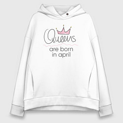Толстовка оверсайз женская Королевы рождаются в апреле цвета белый — фото 1